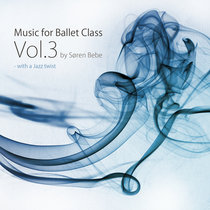 Music for Ballet Class Vol.3 - with a Jazz twist (original ballet class music by jazz pianist Søren Bebe) cover art