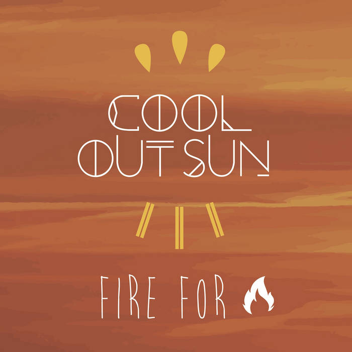 Fire For (Fire Four), by Cool Out Sun
