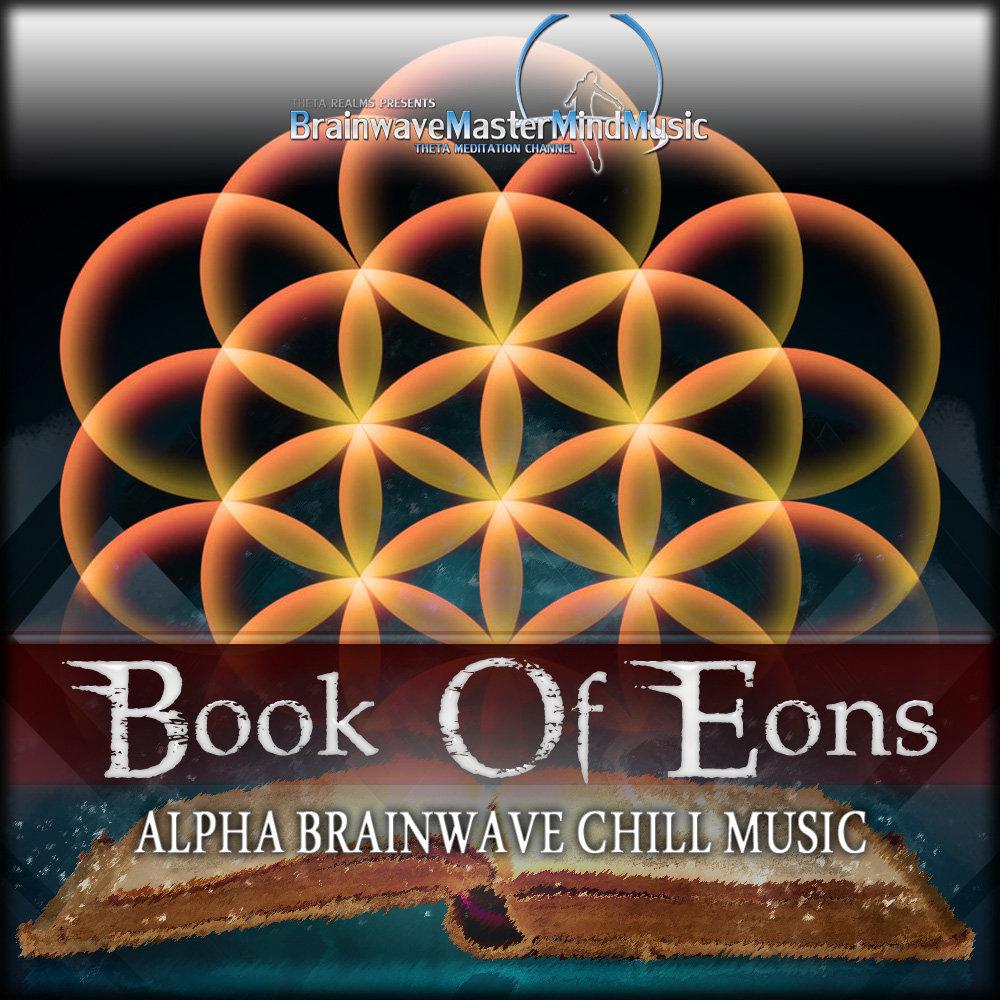 Book Of Eons Alpha Brainwave Chill Music Isochronic Binaural