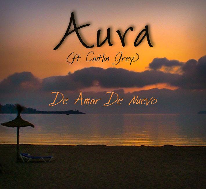 De Amar De Nuevo by Aura (ft. Caitlin Grey)