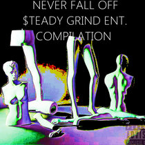NEVER FALL OFF - $TEADY GRIND ENT. COMPILATION cover art