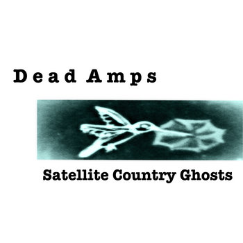 Satellite Country Ghosts  (2016 REMASTER) by Dead Amps