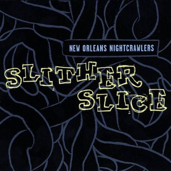 New Orleans Nightcrawlers - Slither Slice | Threadhead Records