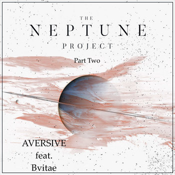 The Neptune Project (Part Two) by Aversive