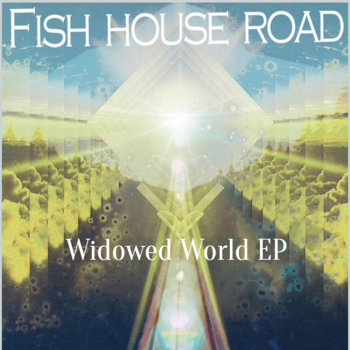 Widowed World EP - 2015 by Fish House Road