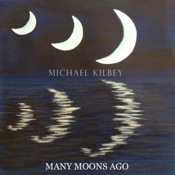 Many Moons Ago (Acoustic EP) by Michael Kilbey
