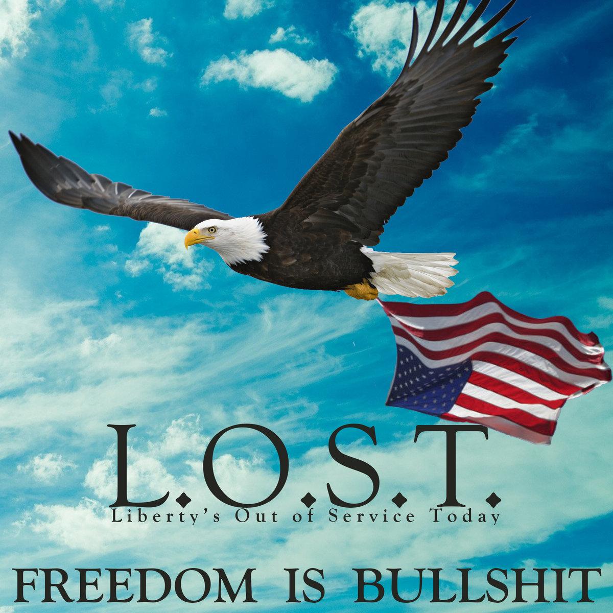 Freedom Is Bullshit   L.O.S.T.
