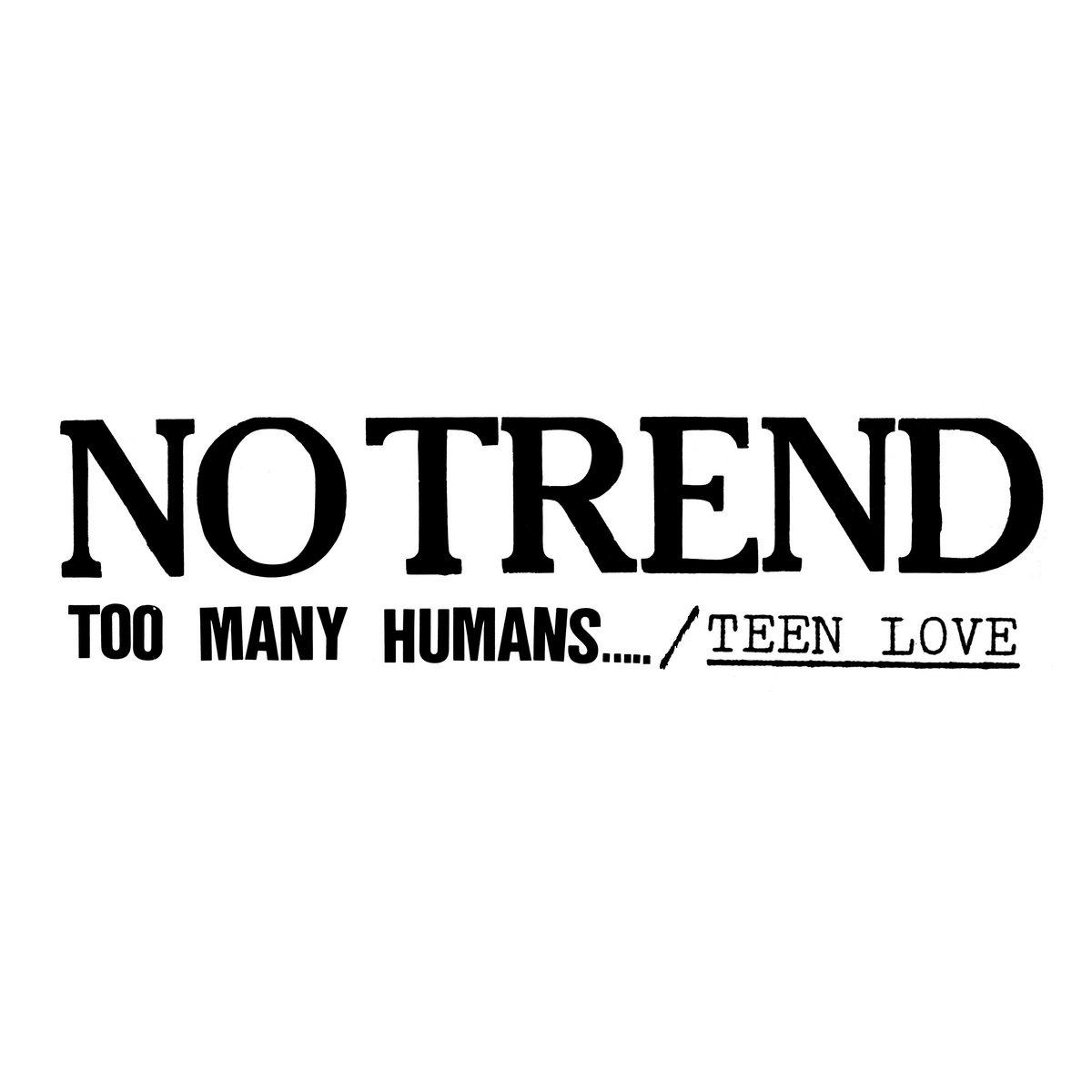 Too Many Humans​/​Teen Love | No Trend