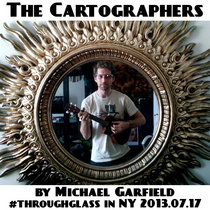 The Cartographers #throughglass 2013.07.17 cover art