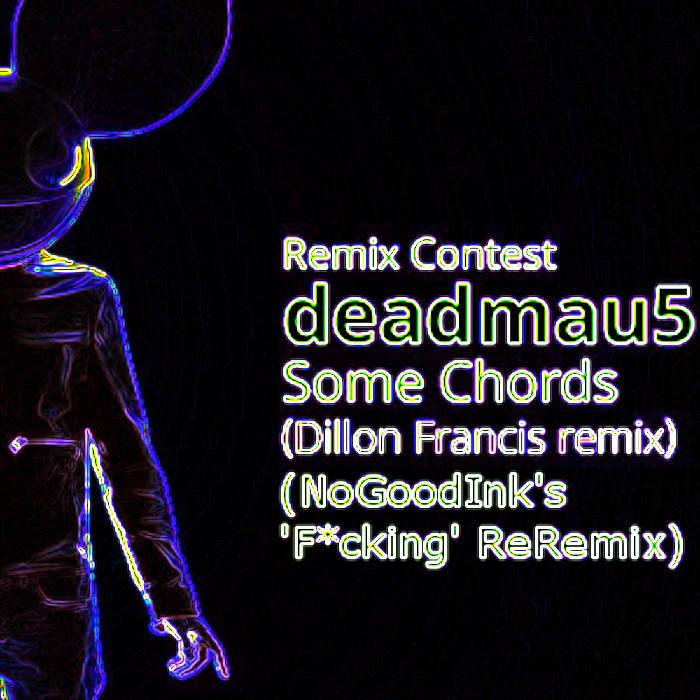 Deadmau5 Some Chords Dillon Francis Remix Nogoodinks Fcking