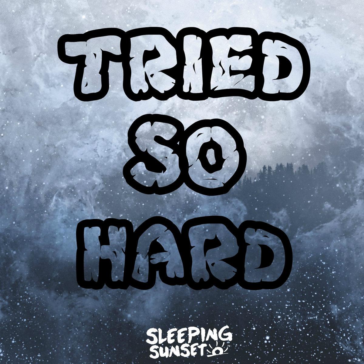 Tried So Hard by Sleeping Sunset