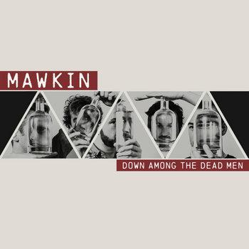Down Among the Dead Men by Mawkin