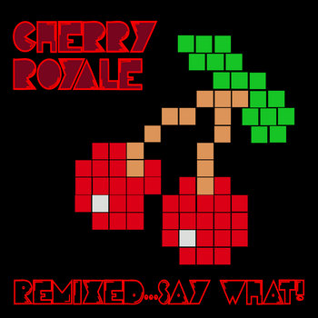 Remixed...Say What! by Cherry Royale