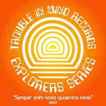 Semper enim nova quaerere fores: The 2020 Trouble In Mind Explorers Series cover art