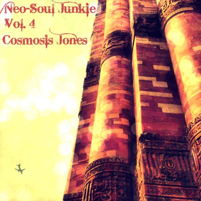 Neo-Soul Junkie Vol  4 | Cosmosis Jones