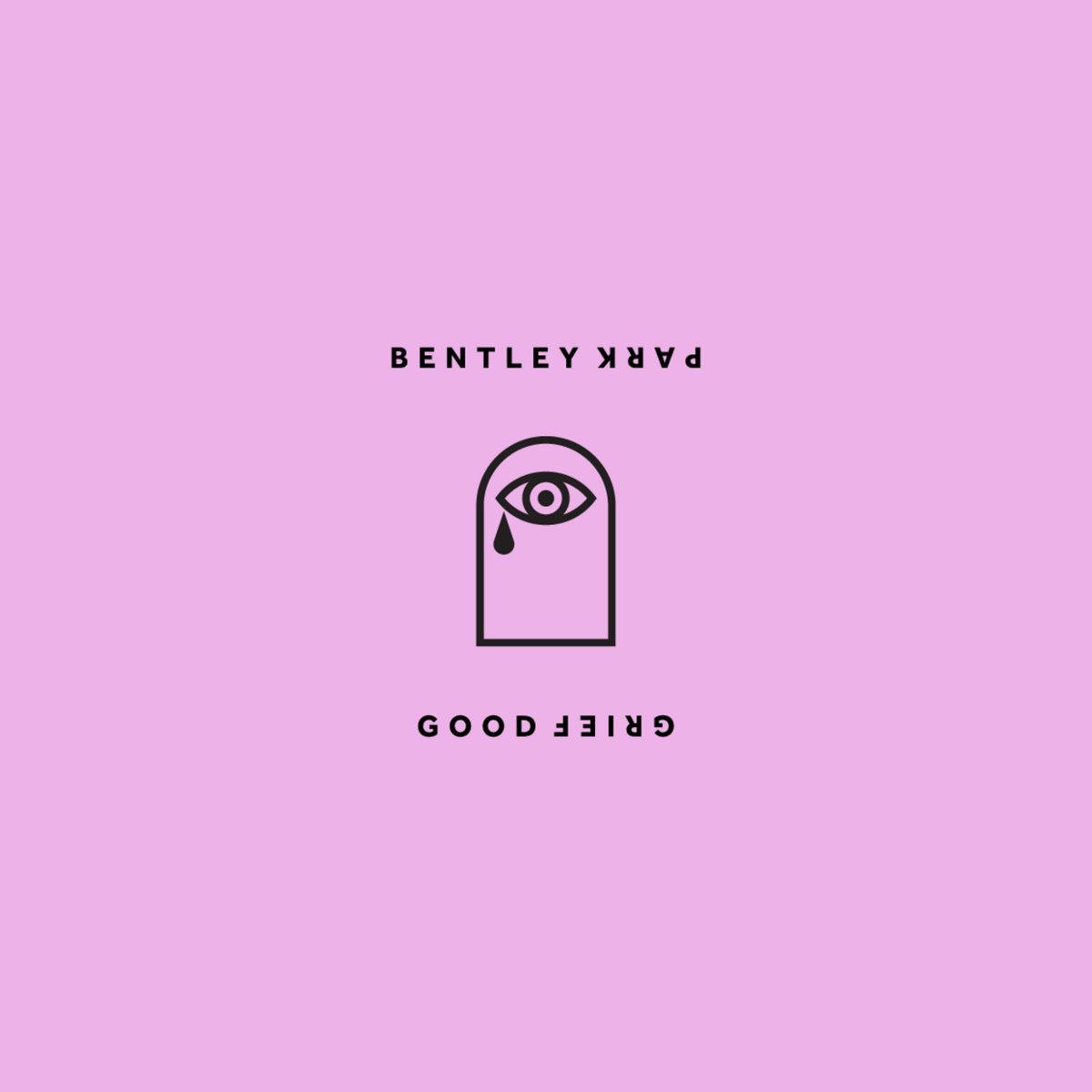 Bentley Park - Good Grief [EP] (2017)