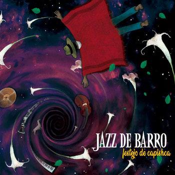 Festejo de Capishca by Jazz de Barro