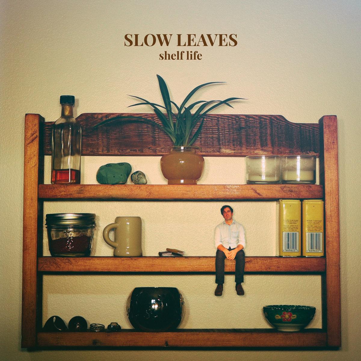 Shelf Life | Slow Leaves