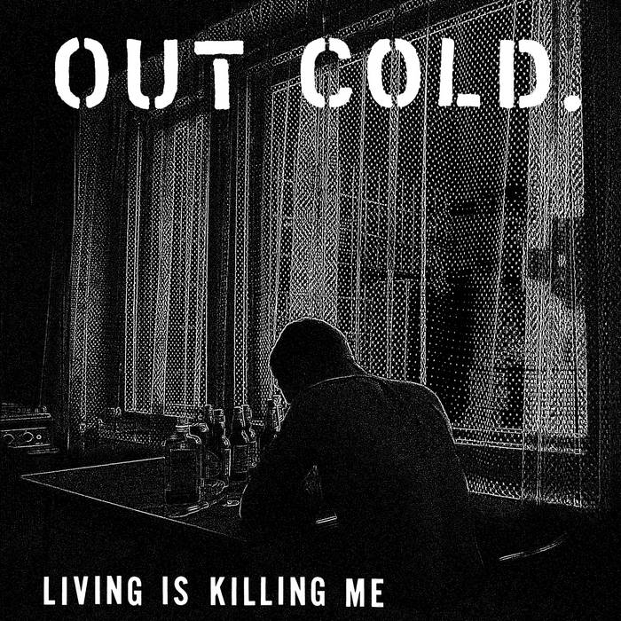 OUT COLD – Living Is Killing Me