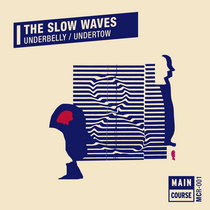 The Slow Waves - Underbelly / Undertow (MCR-001) cover art