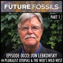 0033 - Jon Lebkowsky (Pluralist Utopias & The World Wide Web's Wild West) PART 1 cover art