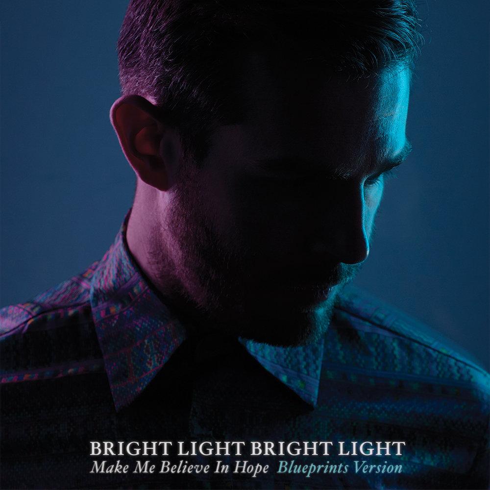 Make me believe in hope blueprints version bright light bright light by bright light bright light malvernweather Choice Image