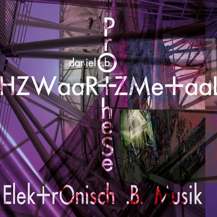 Daniel B. Prothese / CHZWaaR+ZMe+taaL