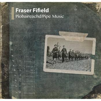 Piobaireachd / Pipe Music by Fraser Fifield