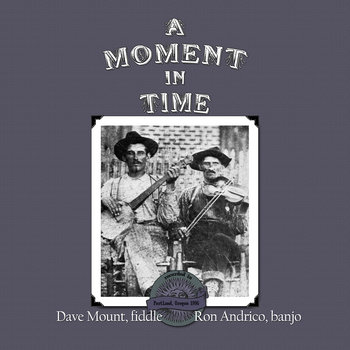 A moment in time by Dave Mount, fiddle and Ron Andrico, banjo, guitar