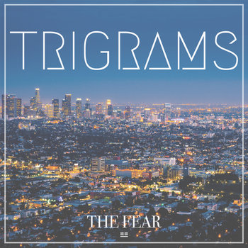 The Fear by TRIGRAMS