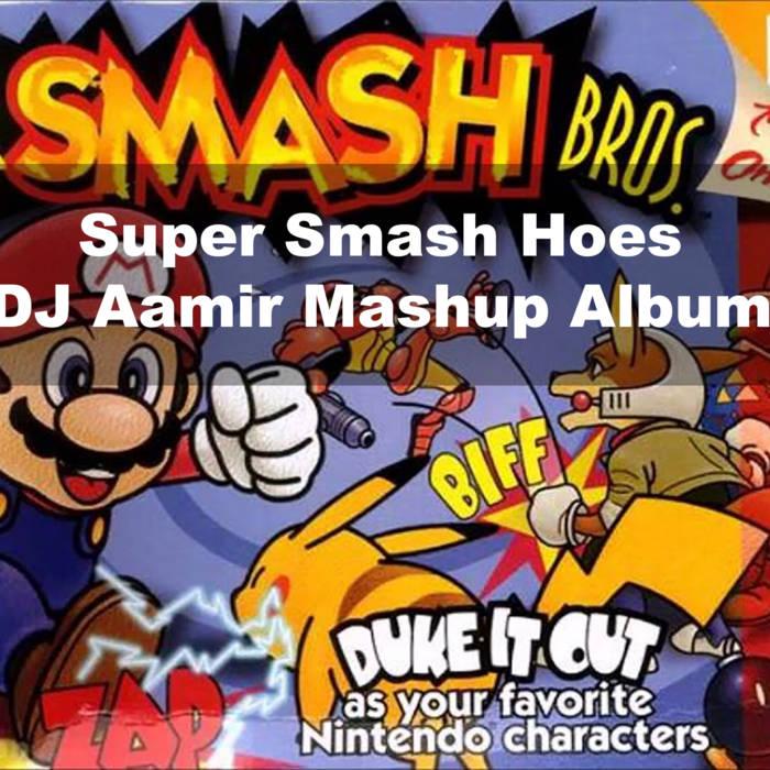 Super Smash Hoes | DJ Aamir