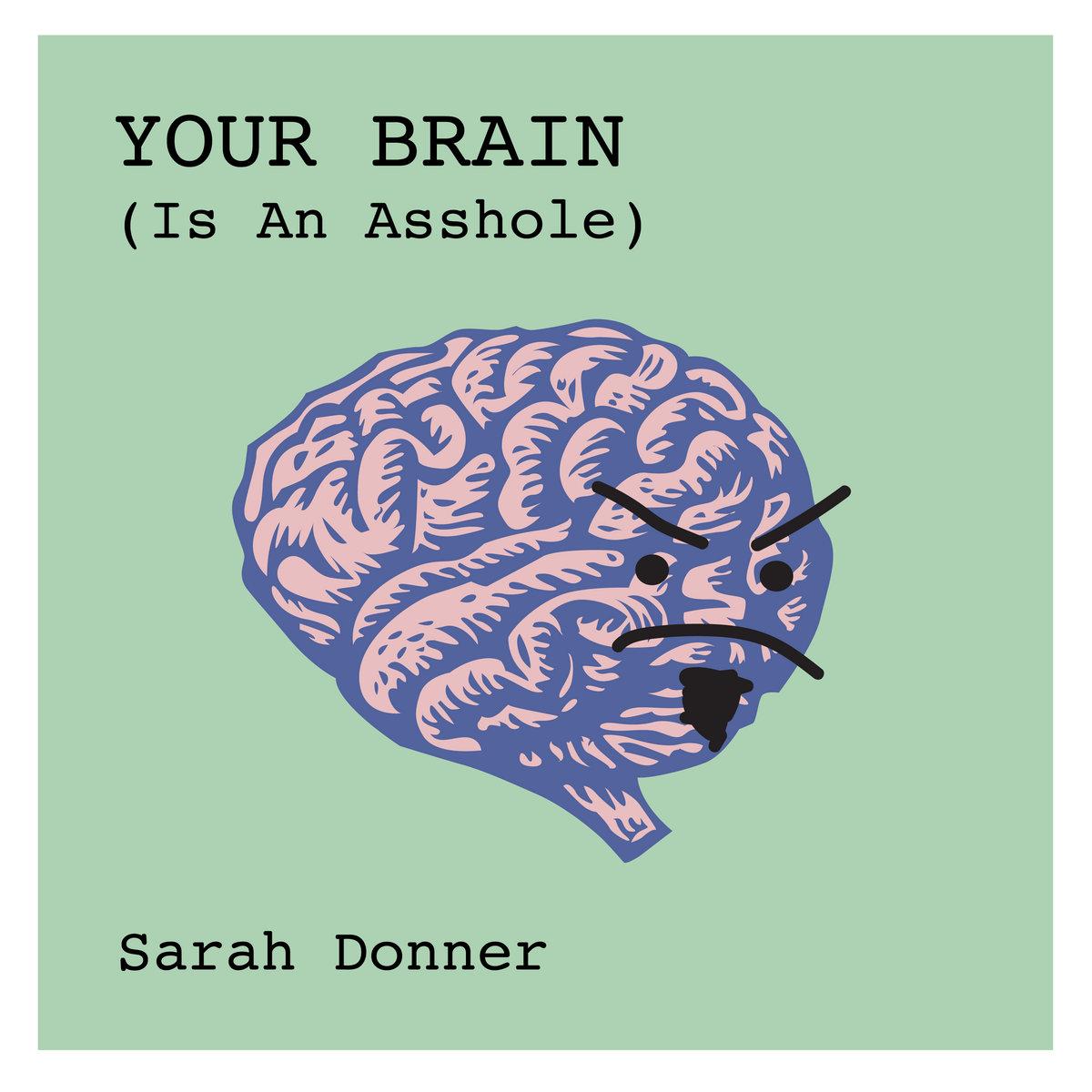 your brain (is an asshole) | sarah donner