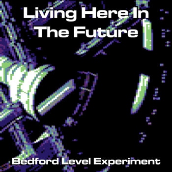 Living Here In The Future by Bedford Level Experiment