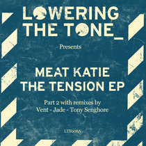Meat Katie - The Tension EP Pt2 (Remixes by Vent, Tony Senghore, Jade) cover art