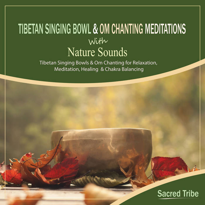 Tibetan Singing Bowl and Om Chanting Meditations with Nature