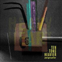joergmueller - Ten Tons Heavier cover art