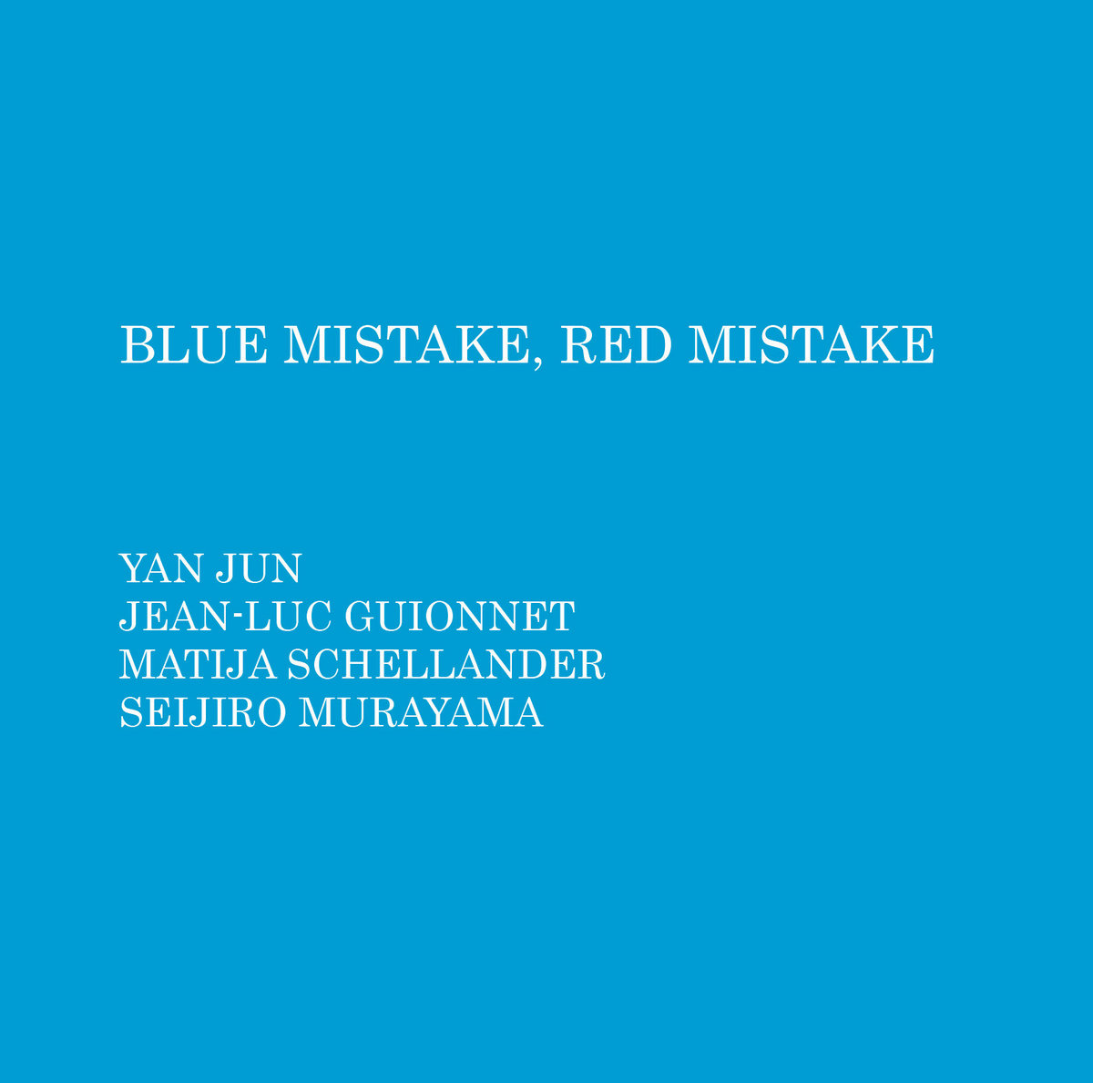 Blue Mistake, Red Mistake | Yan Jun / Jean-Luc Guionnet / Matija ...