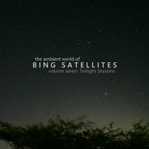 The ambient world of Bing Satellites, volume seven: Twilight Sessions cover art