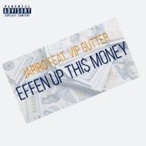 EFFEN UP THI$ MONEY FEAT. VIP GUTTER cover art
