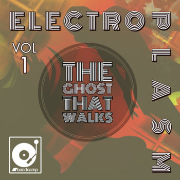 ElectroPlasm Vol 1 by The Ghost That Walks