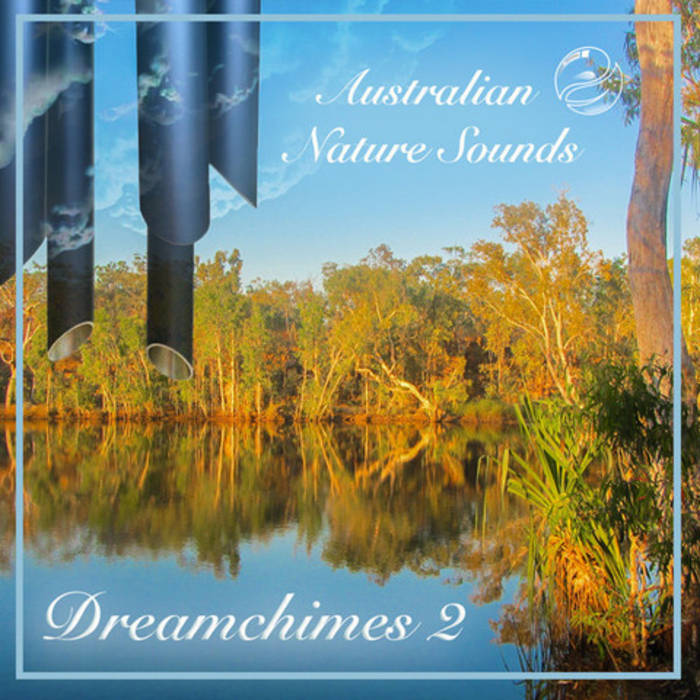 Dreamchimes 2 - More Wind Chimes in the Australian Bush and