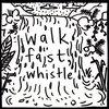 Walk Fast, Whistle