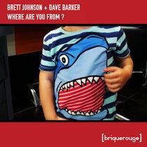 [BR044] : Brett Johnson & Dave Barker - Where Are You From ? [2020 Remastered Version] cover art