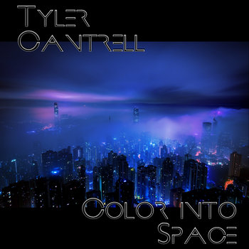 Color Into Space by Tyler Cantrell