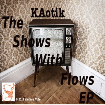 The Shows With Flows EP by KAotik (Bruce Reignn)