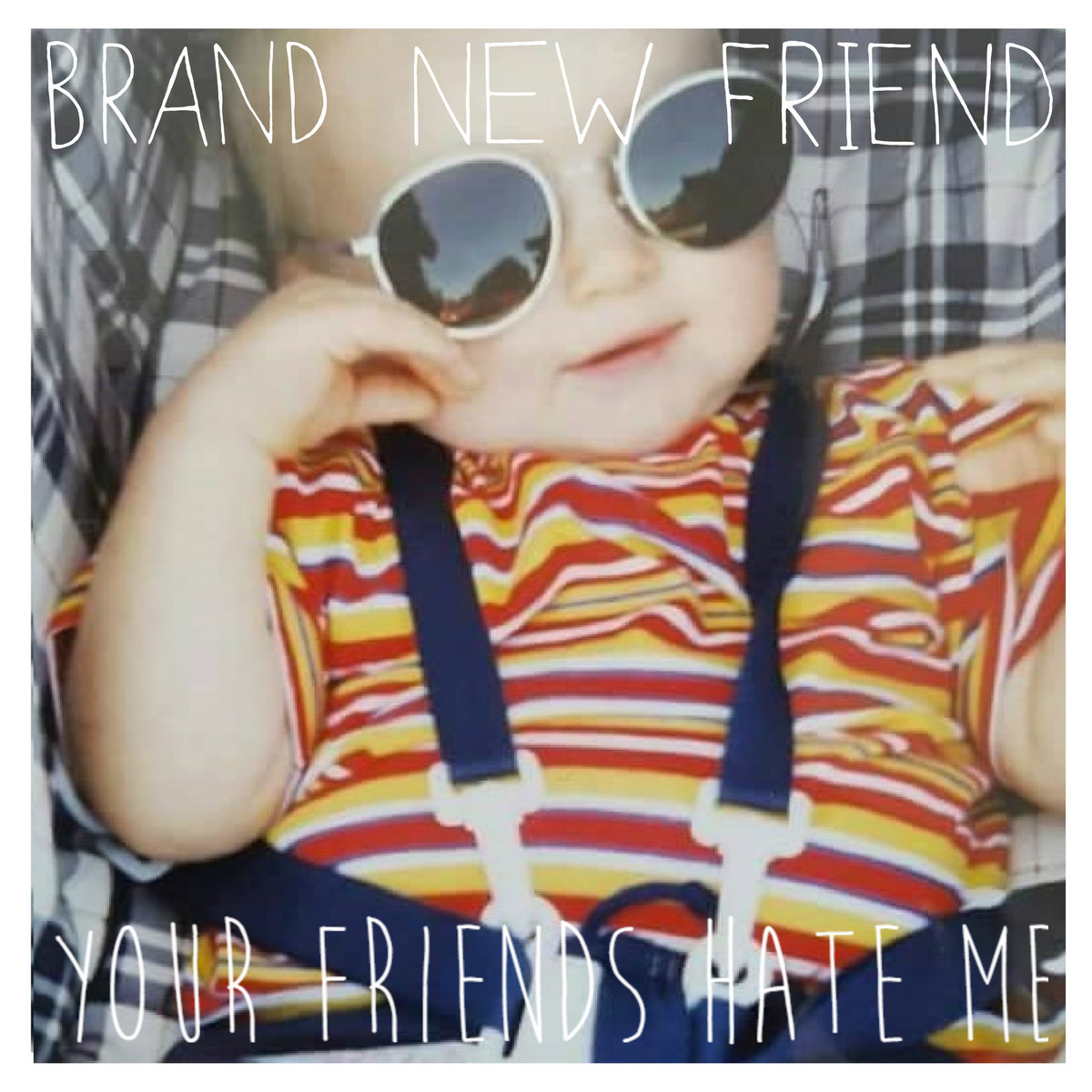 Your Friends Hate Me | brand new friend