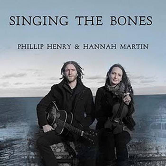 Singing The Bones | Edgelarks: Phillip Henry and Hannah Martin
