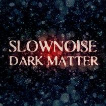 Slownoise - Dark Matter cover art