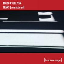 [BR115] : Mark O'Sullivan - Trans (Fafa Monteco / Jamie Anderson / Manic Mind Remixes) [2020 Remastered Edition] cover art