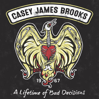 A Lifetime of Bad Decisions by Casey James Brooks